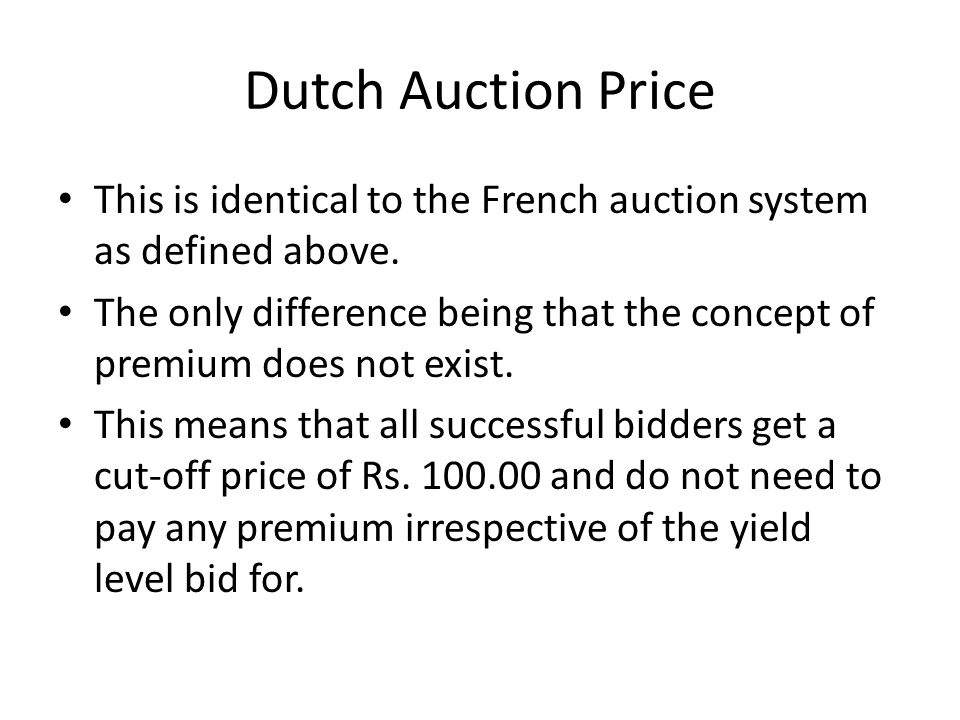 Dutch Auction Price This is identical to the French auction system as defined above.
