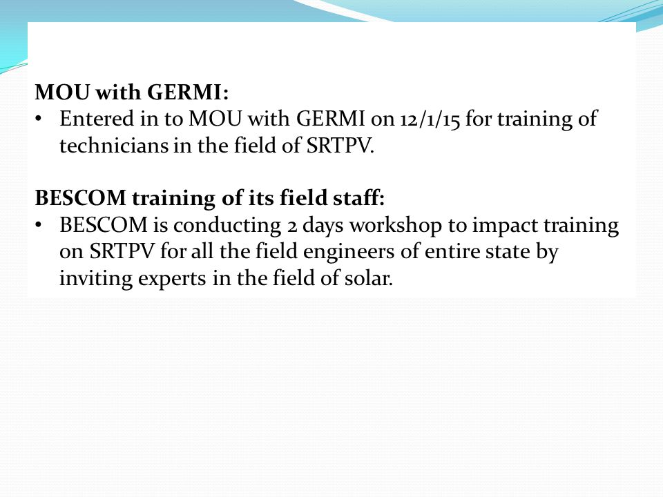 MOU with GERMI: Entered in to MOU with GERMI on 12/1/15 for training of technicians in the field of SRTPV.