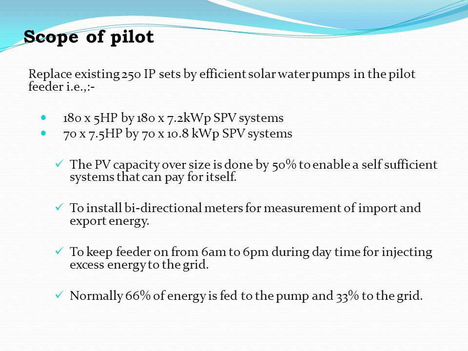 Scope of pilot Replace existing 250 IP sets by efficient solar water pumps in the pilot feeder i.e.,:-