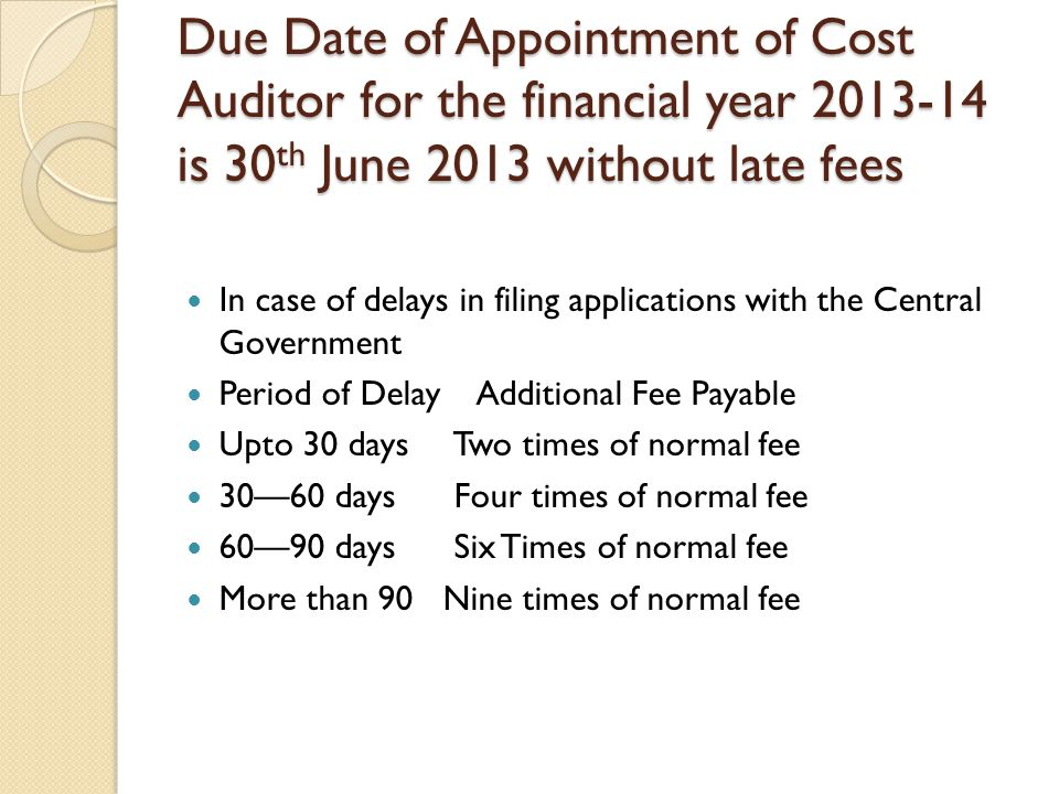Due Date of Appointment of Cost Auditor for the financial year 2013-14 is 30th June 2013 without late fees