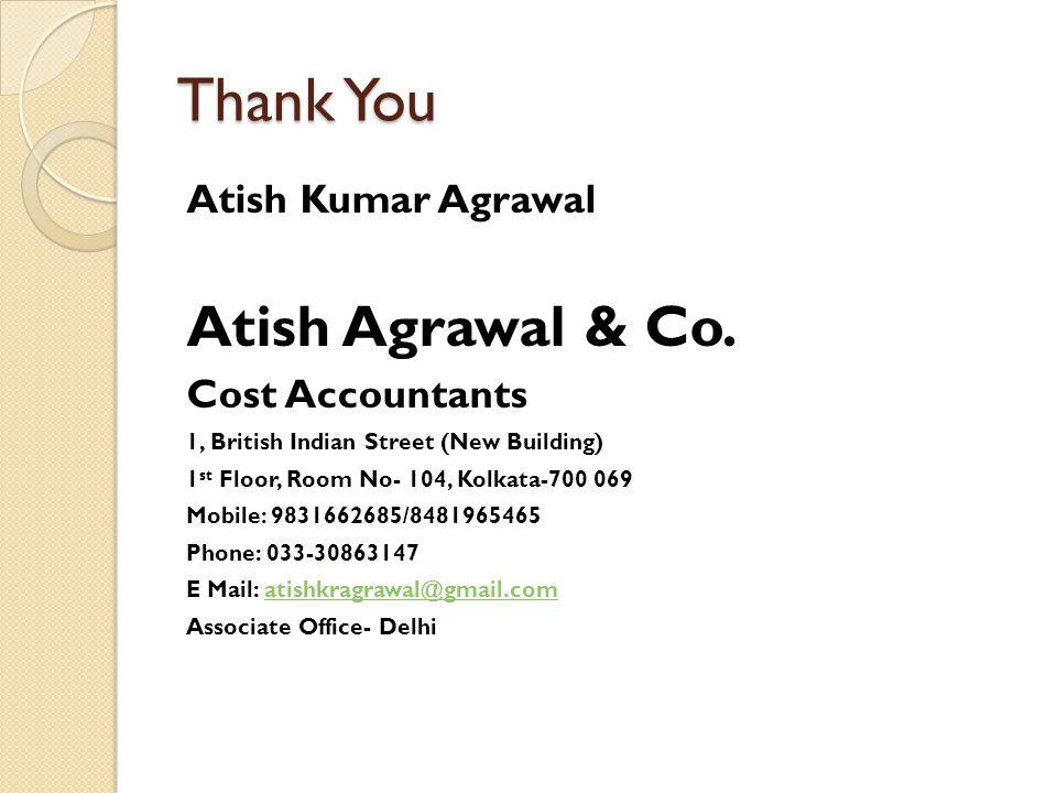 Thank You Atish Agrawal & Co. Atish Kumar Agrawal Cost Accountants