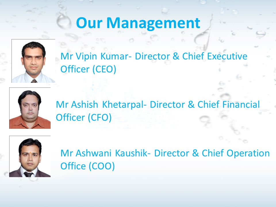 Our Management Mr Vipin Kumar- Director & Chief Executive Officer (CEO) Mr Ashish Khetarpal- Director & Chief Financial Officer (CFO)