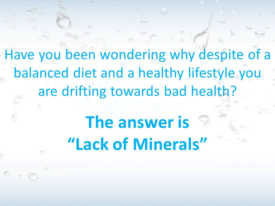 The answer is Lack of Minerals