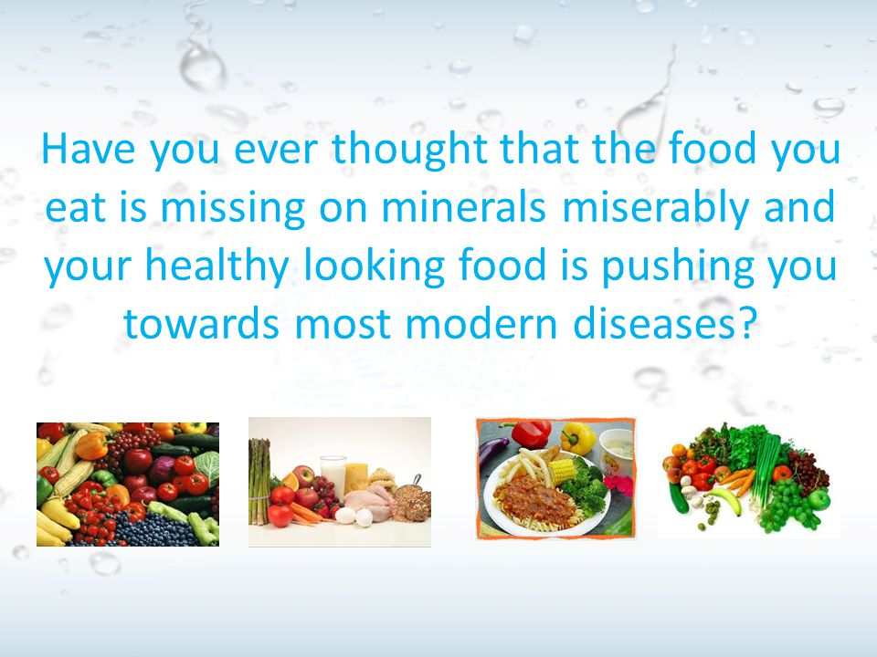 Have you ever thought that the food you eat is missing on minerals miserably and your healthy looking food is pushing you towards most modern diseases