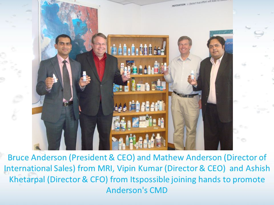 Bruce Anderson (President & CEO) and Mathew Anderson (Director of International Sales) from MRI, Vipin Kumar (Director & CEO) and Ashish Khetarpal (Director & CFO) from Itspossible joining hands to promote Anderson s CMD