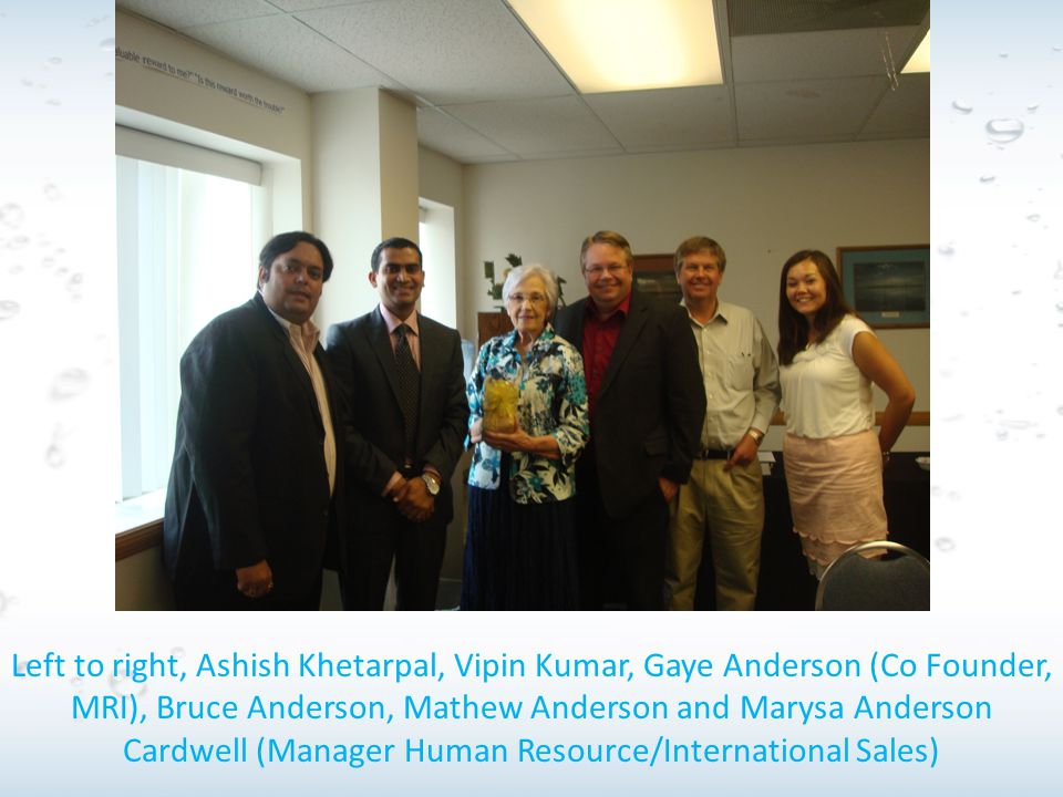 Left to right, Ashish Khetarpal, Vipin Kumar, Gaye Anderson (Co Founder, MRI), Bruce Anderson, Mathew Anderson and Marysa Anderson Cardwell (Manager Human Resource/International Sales)