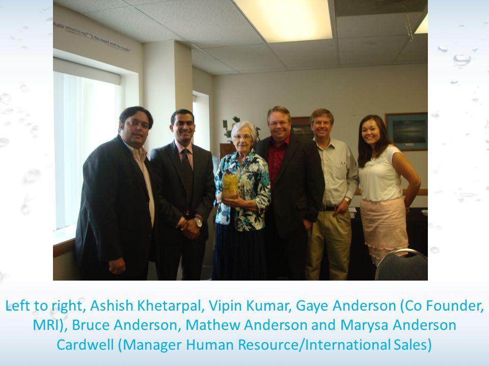 Left to right, Ashish Khetarpal, Vipin Kumar, Gaye Anderson (Co Founder, MRI), Bruce Anderson, Mathew Anderson and Marysa Anderson Cardwell (Manager Human Resource/International Sales)