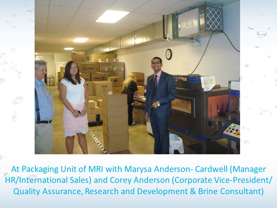 At Packaging Unit of MRI with Marysa Anderson- Cardwell (Manager HR/International Sales) and Corey Anderson (Corporate Vice-President/ Quality Assurance, Research and Development & Brine Consultant)