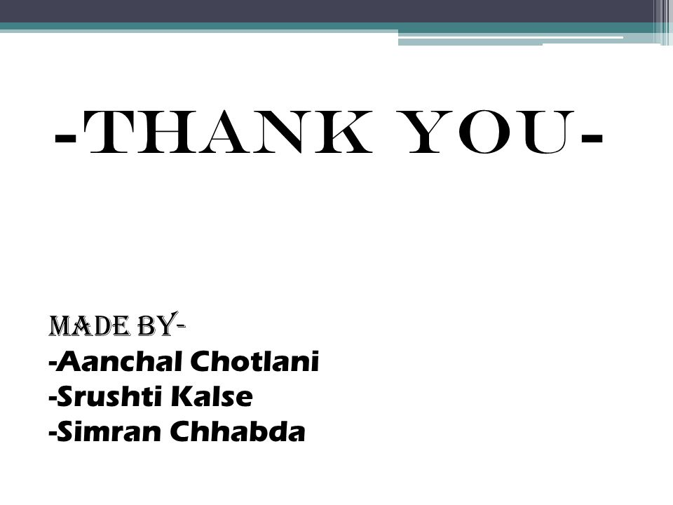 -Thank you- Made by- -Aanchal Chotlani -Srushti Kalse -Simran Chhabda
