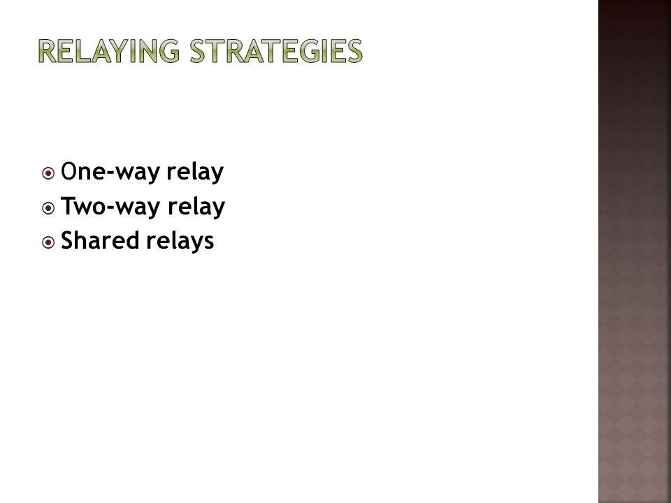 relaying Strategies One-way relay Two-way relay Shared relays