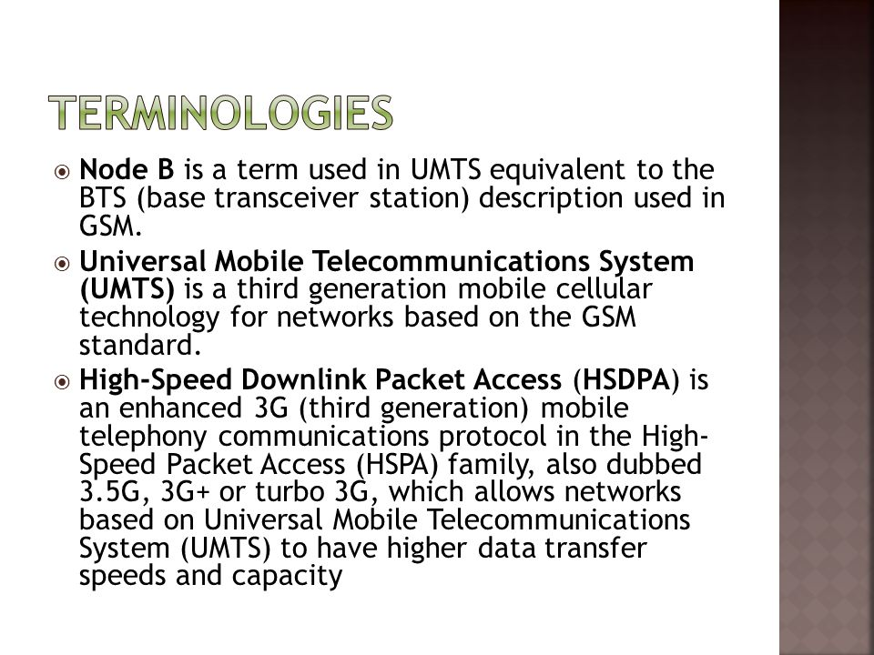 Terminologies Node B is a term used in UMTS equivalent to the BTS (base transceiver station) description used in GSM.