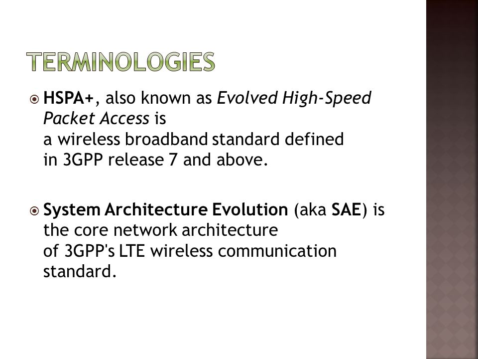 Terminologies HSPA+, also known as Evolved High-Speed Packet Access is a wireless broadband standard defined in 3GPP release 7 and above.