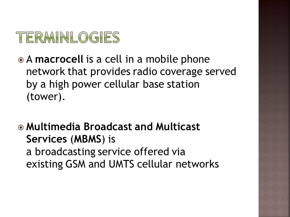 Terminlogies A macrocell is a cell in a mobile phone network that provides radio coverage served by a high power cellular base station (tower).