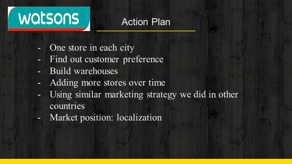 Action Plan One store in each city. Find out customer preference. Build warehouses. Adding more stores over time.