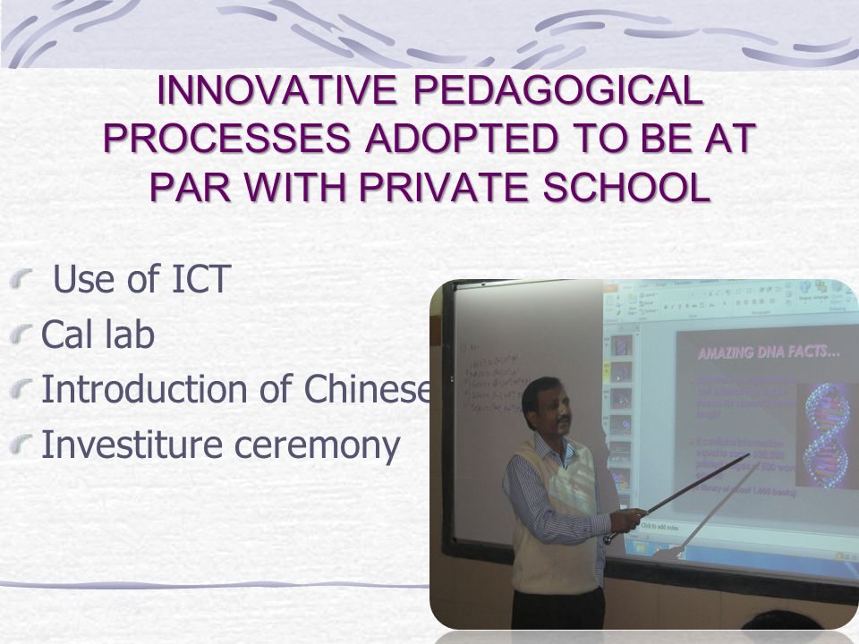 INNOVATIVE PEDAGOGICAL PROCESSES ADOPTED TO BE AT PAR WITH PRIVATE SCHOOL