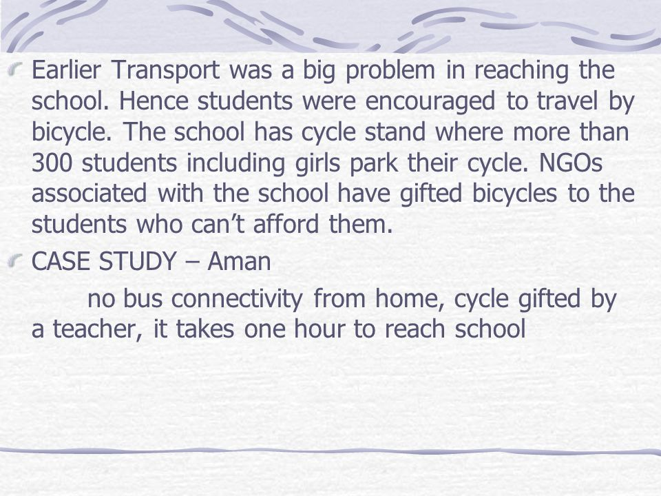 Earlier Transport was a big problem in reaching the school