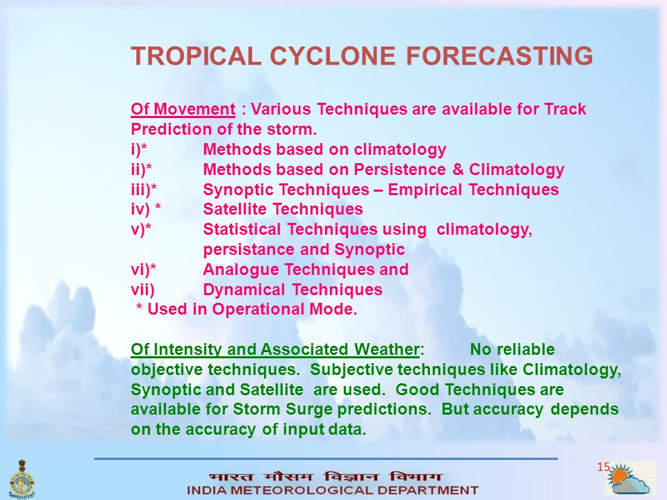 TROPICAL CYCLONE FORECASTING Of Movement : Various Techniques are available for Track Prediction of the storm.