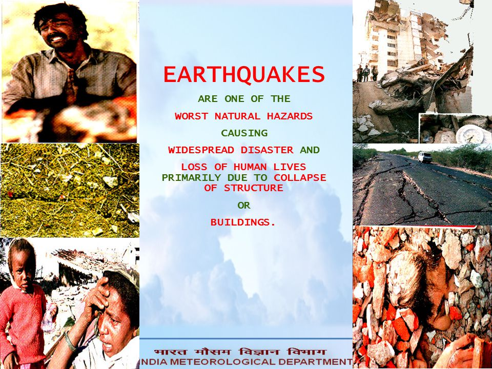 EARTHQUAKES ARE ONE OF THE WORST NATURAL HAZARDS CAUSING