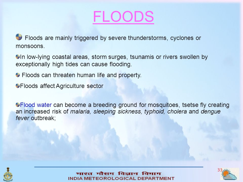 FLOODS Floods are mainly triggered by severe thunderstorms, cyclones or monsoons.