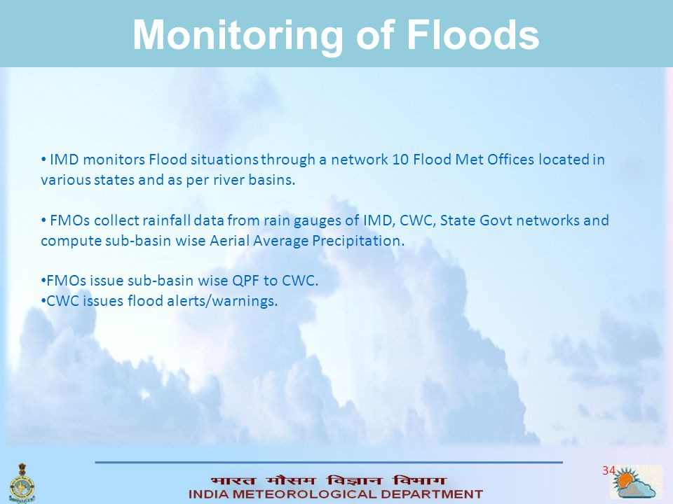 Monitoring of Floods IMD monitors Flood situations through a network 10 Flood Met Offices located in various states and as per river basins.