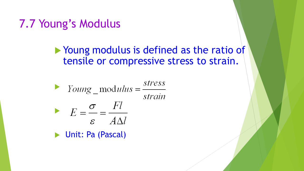 7.7 Young's Modulus Young modulus is defined as the ratio of tensile or compressive stress to strain.