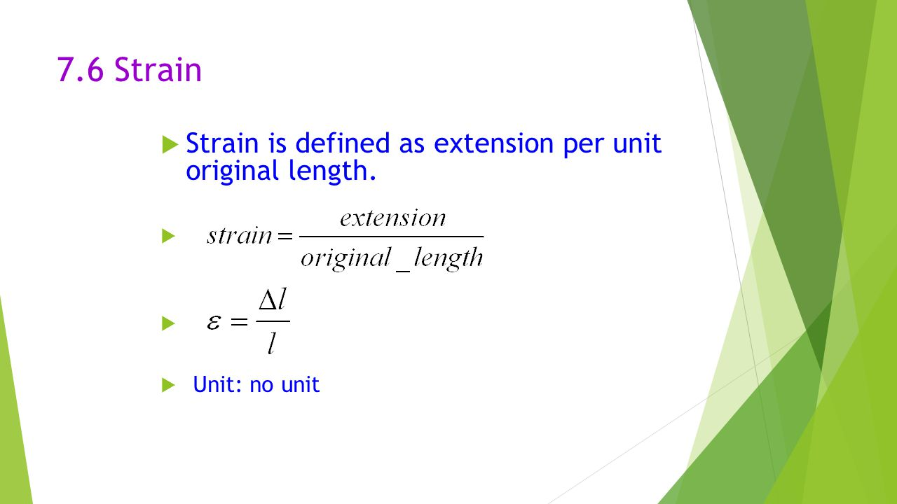 7.6 Strain Strain is defined as extension per unit original length.
