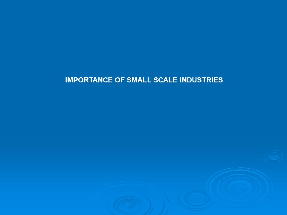 IMPORTANCE OF SMALL SCALE INDUSTRIES