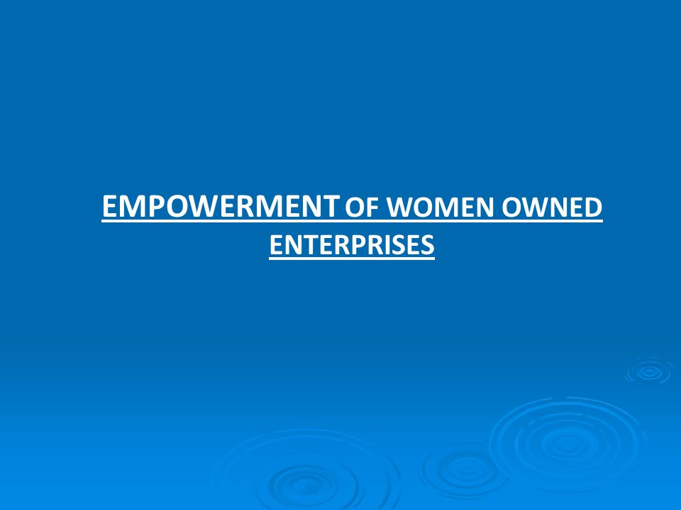 EMPOWERMENT OF WOMEN OWNED ENTERPRISES
