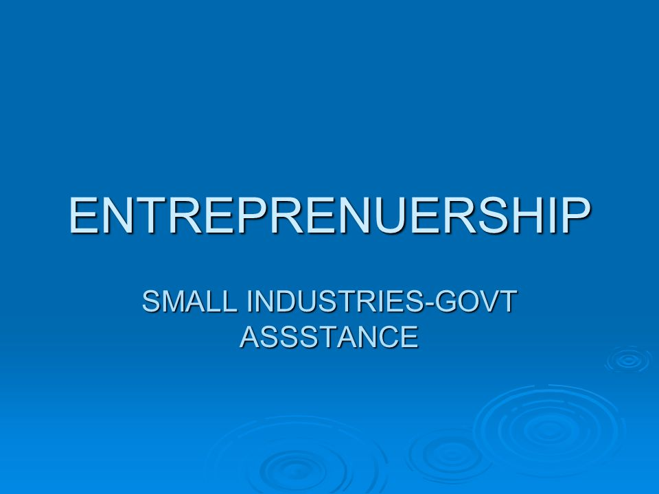 SMALL INDUSTRIES-GOVT ASSSTANCE