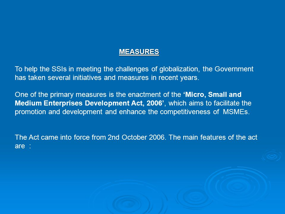 MEASURES To help the SSIs in meeting the challenges of globalization, the Government has taken several initiatives and measures in recent years.