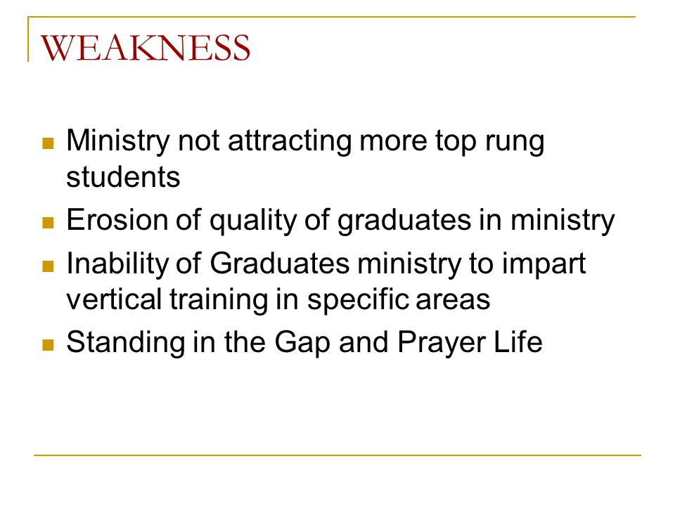 WEAKNESS Ministry not attracting more top rung students