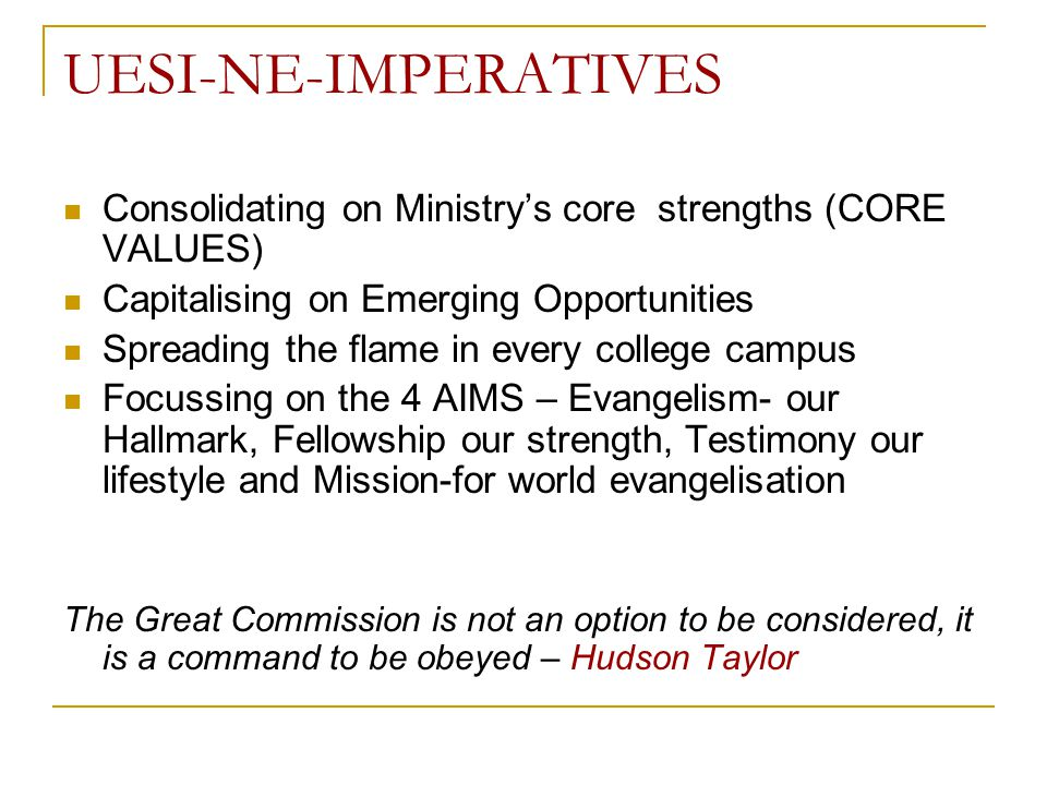UESI-NE-IMPERATIVES Consolidating on Ministry's core strengths (CORE VALUES) Capitalising on Emerging Opportunities.