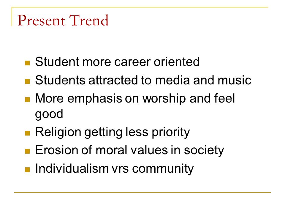 Present Trend Student more career oriented