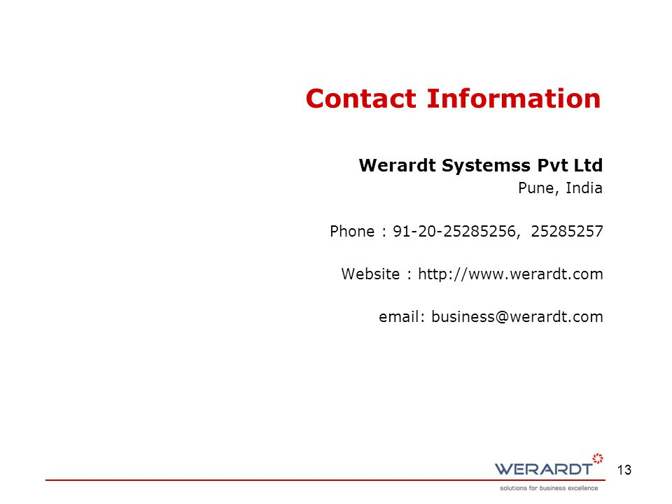 Contact Information Werardt Systemss Pvt Ltd. Pune, India. Phone : 91-20-25285256, 25285257. Website : http://www.werardt.com.