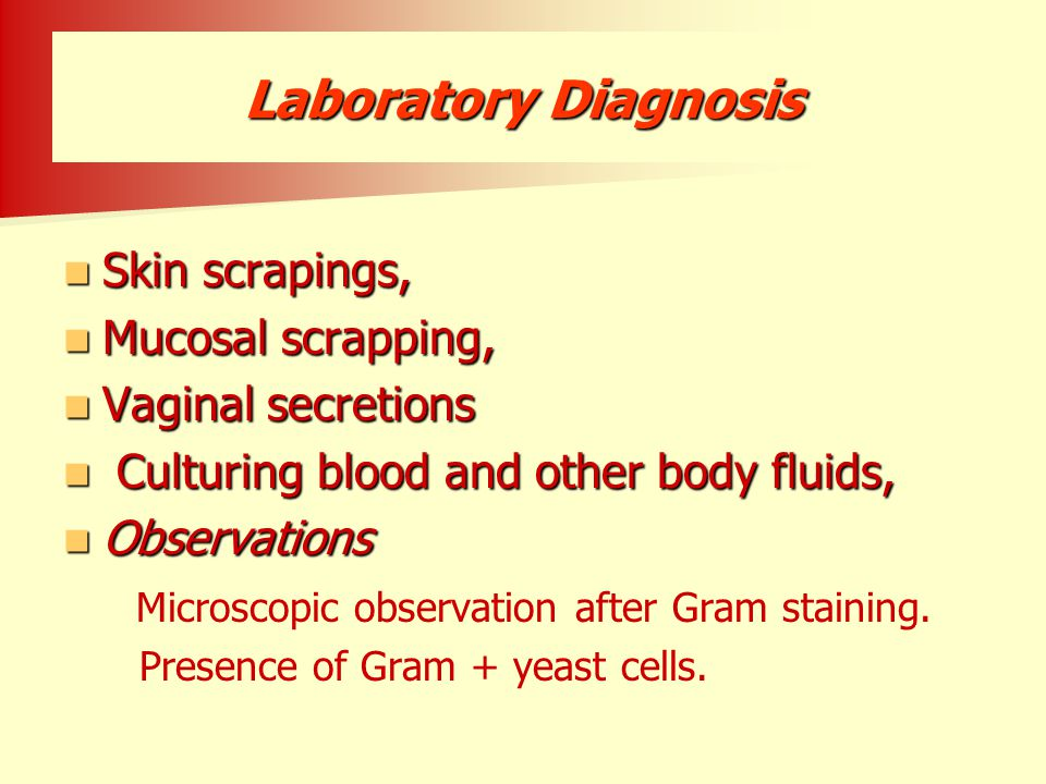 Laboratory Diagnosis Skin scrapings, Mucosal scrapping,