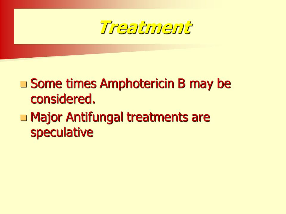 Treatment Some times Amphotericin B may be considered.