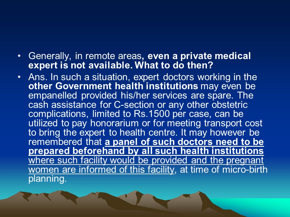 Generally, in remote areas, even a private medical expert is not available. What to do then