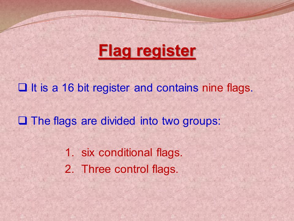 Flag register It is a 16 bit register and contains nine flags.