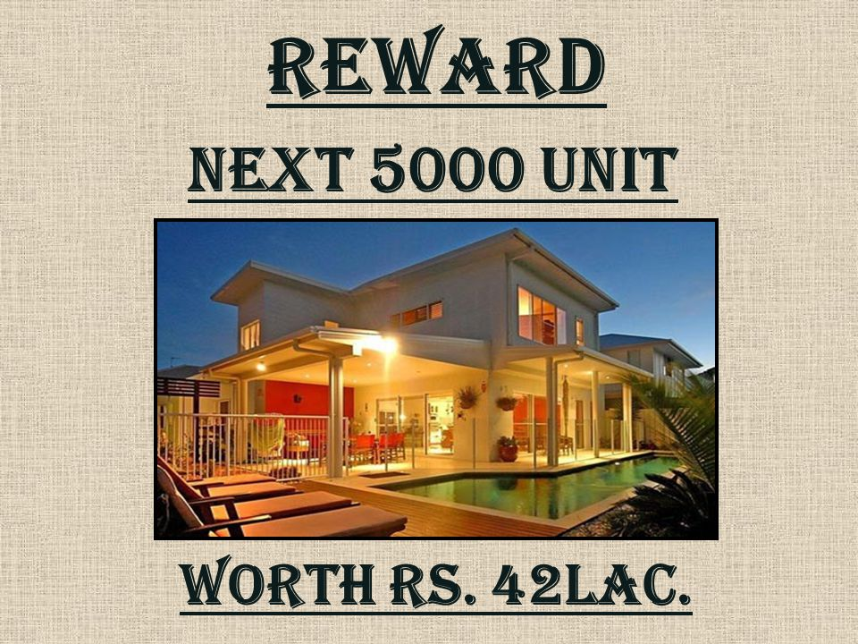 REWARD Next 5000 unit Worth rs. 42lac.