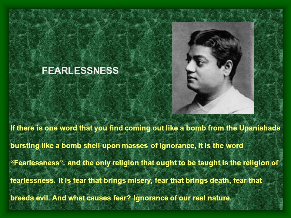 FEARLESSNESS If there is one word that you find coming out like a bomb from the Upanishads.
