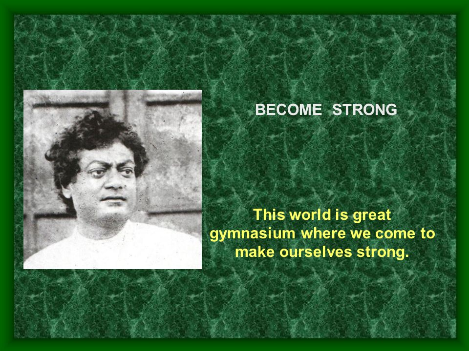 This world is great gymnasium where we come to make ourselves strong.