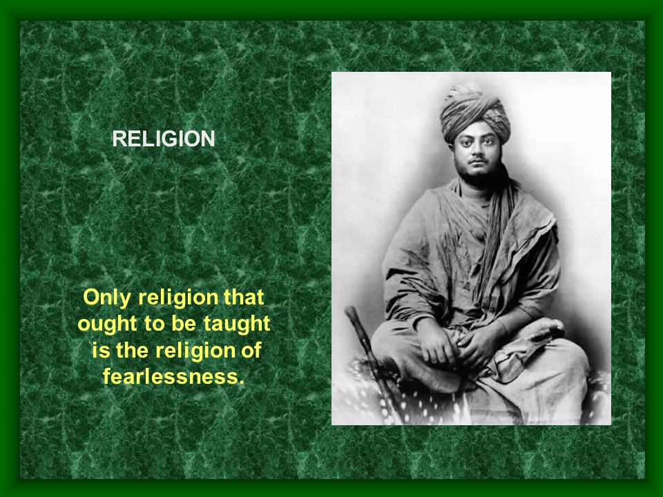 Only religion that ought to be taught is the religion of fearlessness.