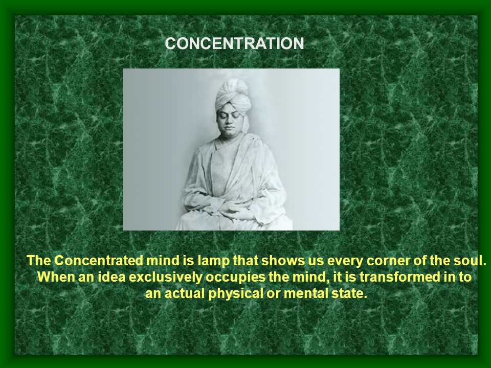 CONCENTRATION The Concentrated mind is lamp that shows us every corner of the soul.