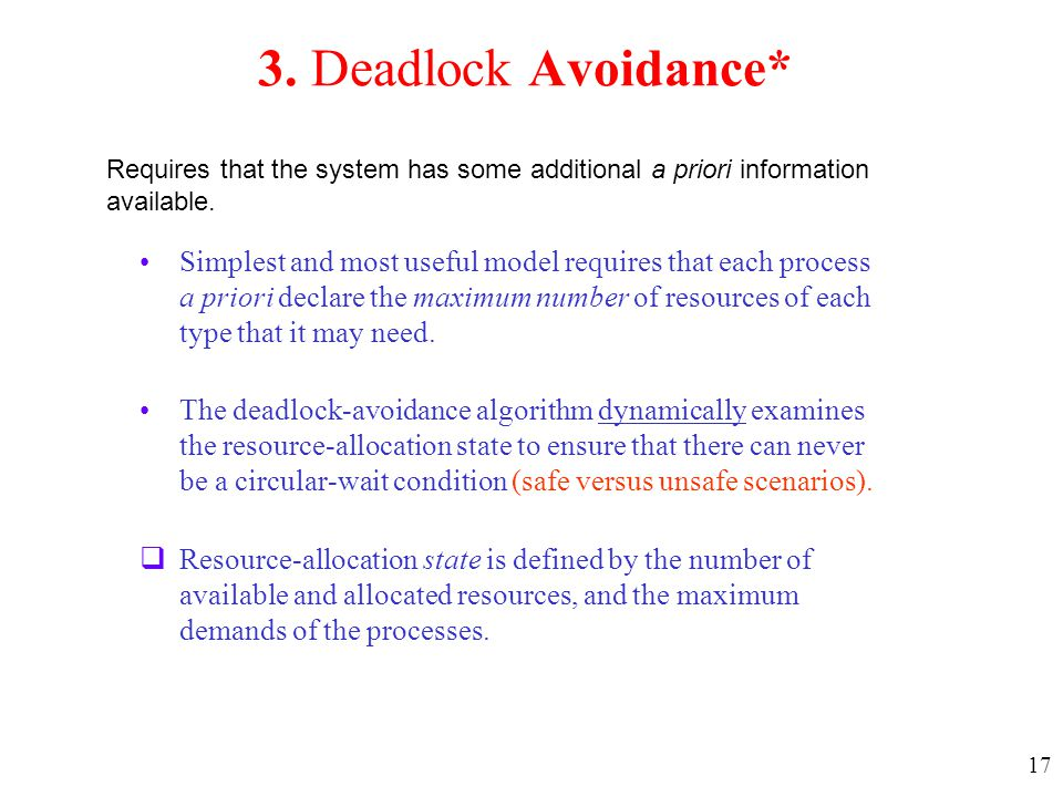 3. Deadlock Avoidance* Requires that the system has some additional a priori information available.