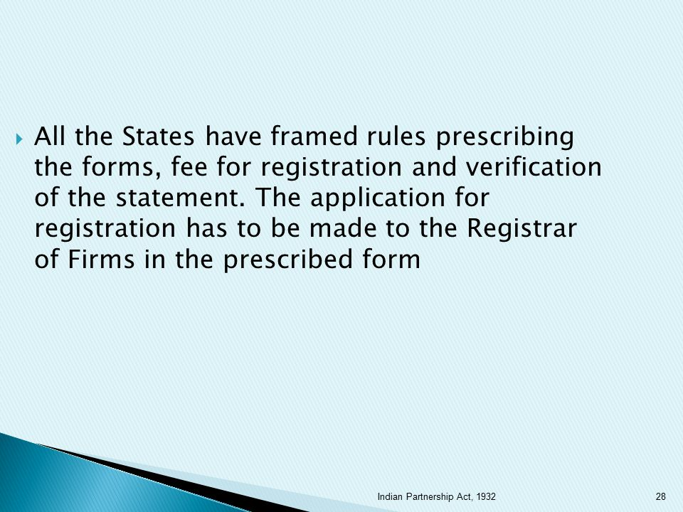 All the States have framed rules prescribing the forms, fee for registration and verification of the statement. The application for registration has to be made to the Registrar of Firms in the prescribed form