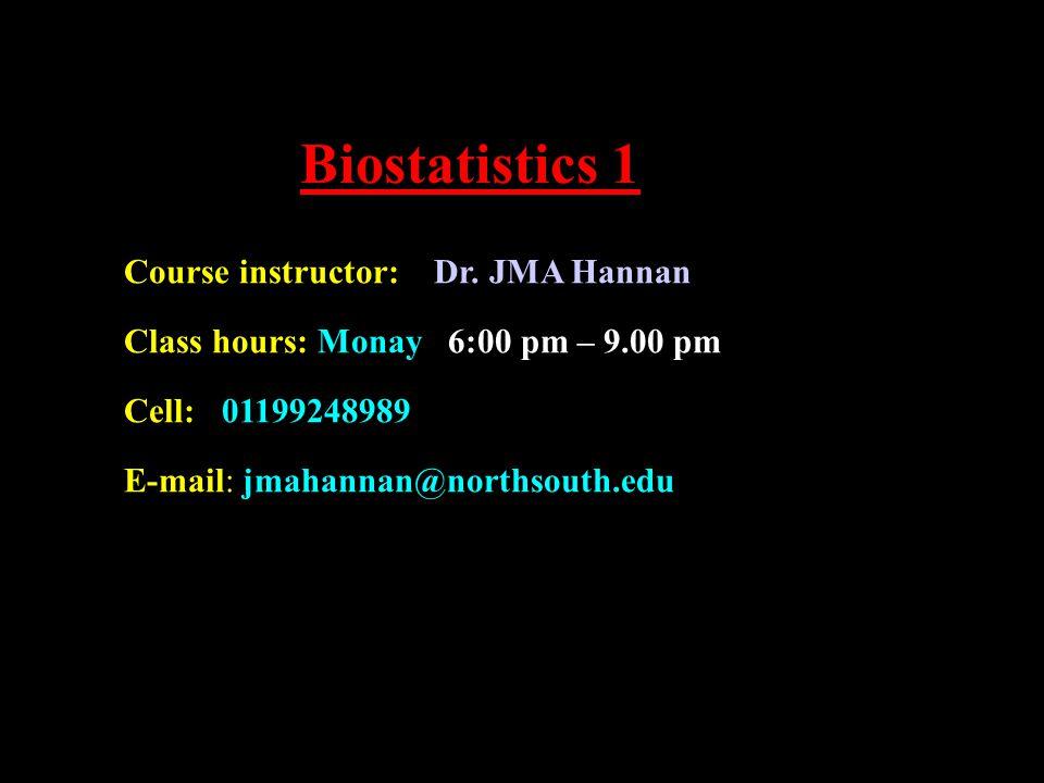 Biostatistics 1 Course instructor: Dr. JMA Hannan