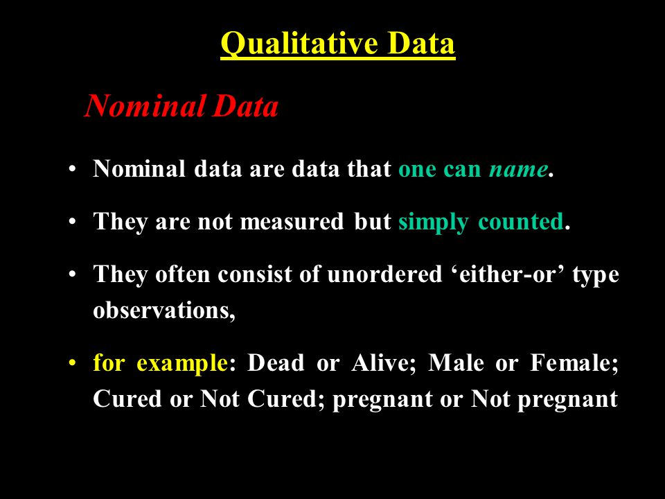 Qualitative Data Nominal data are data that one can name.