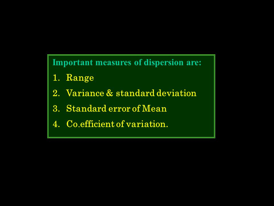 Important measures of dispersion are: