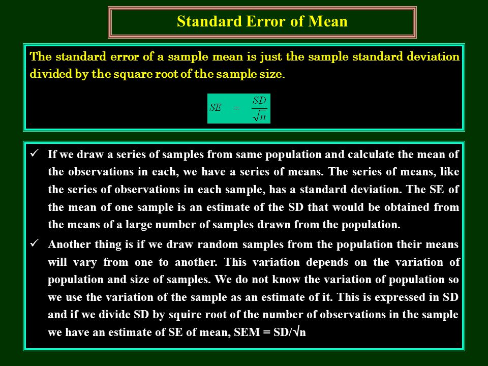 Standard Error of Mean The standard error of a sample mean is just the sample standard deviation divided by the square root of the sample size.