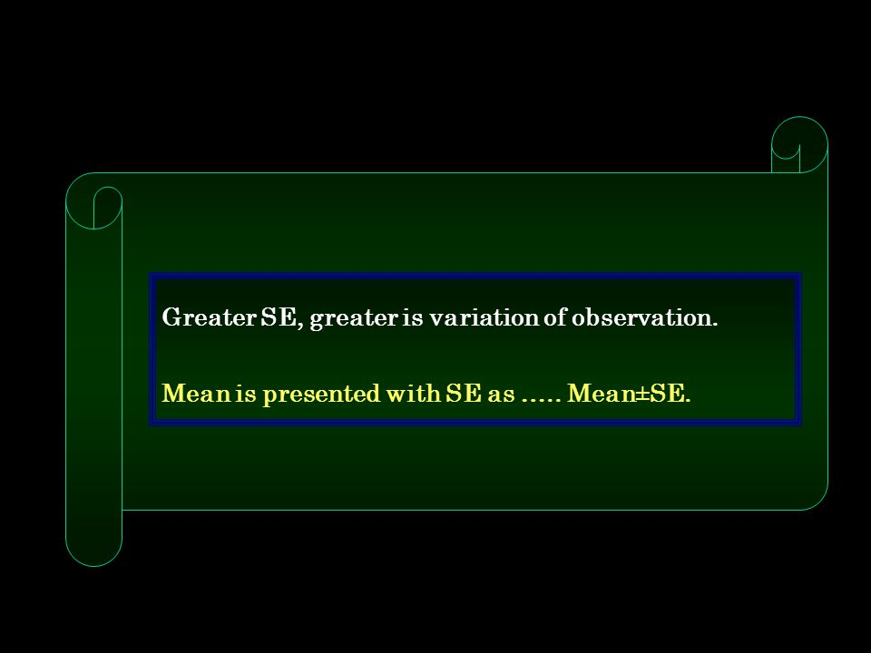 Greater SE, greater is variation of observation.